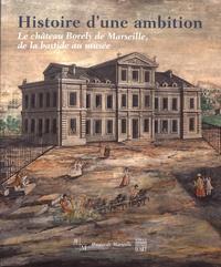 Benoît Coutancier et Christine Germain - Histoire d'une ambition - Le château Borely de Marseille, de la bastide au musée.