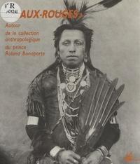Benoît Coutancier - Peaux Rouges : Autour de la collection anthropologique du prince Roland Bonaparte.