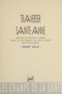 Benoît Dalle - Traverser Sainte-Anne - Espaces psychanalytiques dans le traitement au long cours des psychoses.