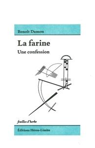 Benoît Damon - La farine - Une confession.
