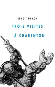 Benoît Damon - Trois visites à Charenton.