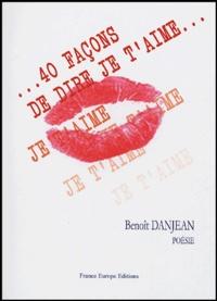 Benoît Danjean - 40 façons de dire je t'aime.