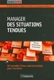 Benoît de Boisredon et Pascal Gallois - Manager des situations tendues - 20 nouvelles fiches opérationelles pour s'orienter.