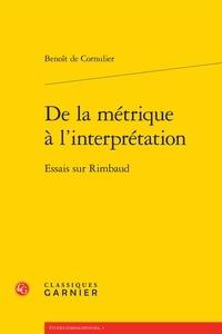 Benoît de Cornulier - De la métrique à l'interprétation - Essais sur Rimbaud.