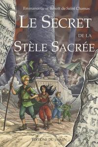 Benoît de Saint Chamas et Emmanuelle de Saint Chamas - Le Secret de la Stèle Sacrée.