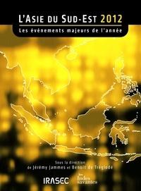Benoît de Tréglodé et Jérémy Jammes - L'Asie du Sud-Est 2012 - Les événements majeurs de l'année.