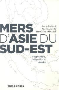 Benoît de Tréglodé et Nathalie Fau - Mers d'Asie du Sud-Est - Coopérations, intégration et securité.