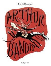 Benoît Debecker - Arthur le bandit.