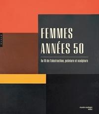 Femmes années 50- Au fil de l'abstraction, peinture et sculpture - Benoît Decron |