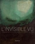 Benoît Decron et Corinne Laouès - L'invisible vu - Les peintres abstraits du musée des Beaux-Arts de Rouen, 1937-1997.