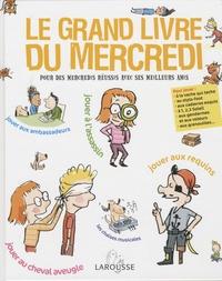Benoît Delalandre et Zelda Zonk - Le grand livre du mercredi - Pour des mercredis réussis avec ses meilleurs amis.