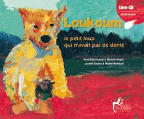 Benoît Delalandre et Michael Knight - Loukoum, le petit loup qui n'avait pas de dents.