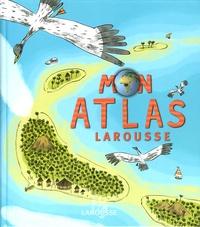 Benoît Delalandre et Jérémy Clapin - Mon atlas Larousse.