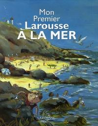 Benoît Delalandre - Mon Premier Larousse A la Mer.