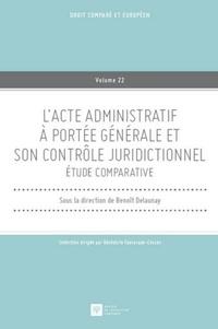 Benoît Delaunay - L'acte administratif à portée générale et son contrôle juridictionnel.