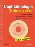 Benoît Delaunay - L'ophtalmologie facile aux ECNi - Fiches visuelles.