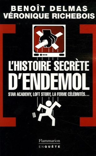 Benoît Delmas et Véronique Richebois - L'Histoire secrète d'Endemol.