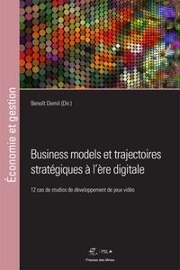 Business models et trajectoires stratégiques à l'ère digitale- 12 cas de studios de développement de jeux vidéo - Benoît Demil |