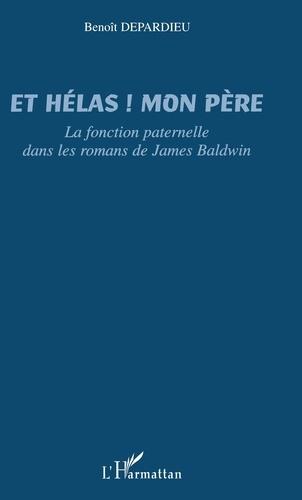 Benoît Depardieu - Et hélas ! mon père :  la fonction paternelle dans les romans de James Baldwin.