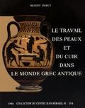 Benoit Dercy - Le travail des peaux et du cuir dans le monde grec antique - Tentative d'une archéologie du disparu appliquée au cuir.