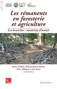 Benoît Dodelin et Richard Eynard-Machet - Les rémanents en foresterie et agriculture - Les branches, matériau d'avenir.