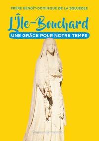 Benoît-Dominique de La Soujeole - L'Ile-Bouchard - Une grâce pour notre temps.
