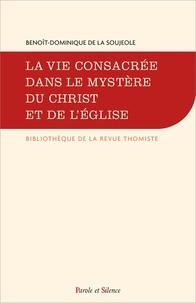 Benoît-Dominique de La Soujeole - La vie consacrée dans le mystère du Christ et de l'Eglise.