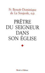 Benoît-Dominique de La Soujeole - Prêtre du Seigneur dans son Eglise - Quelques requêtes actuelles de spiritualité sacerdotale.