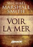 Benoît Domis et Michael Marshall Smith - Voir la mer.