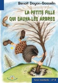 Benoit Doyon-Gosselin - La petite fille qui sauva les arbres.
