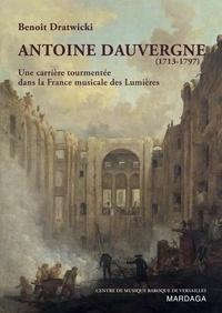 Benoît Dratwicki - Antoine Dauvergne (1713-1797) - Une carrière tourmentée dans la France musicale des Lumières.