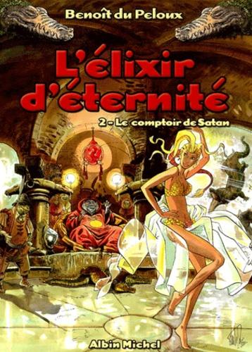 Benoît Du Peloux - L'élixir d'éternité Tome 2 : Le comptoir de Satan.