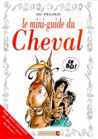 Benoît Du Peloux - Le mini-guide du cheval en BD.