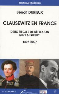 Benoît Durieux - Clausewitz en France - Deux siècles de réflexion sur la guerre (1807-2007).