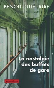 Benoît Duteurtre - La nostalgie des buffets de gare.