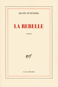 Benoît Duteurtre - La rebelle.