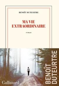 Benoît Duteurtre - Ma vie extraordinaire.