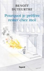 Benoît Duteurtre - Pourquoi je préfère rester chez moi.