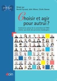 Benoît Eyraud et Julie Minoc - Choisir et agir pour autrui - Controverse autour de la convention de l'ONU relative aux droits des personnes handicapées.