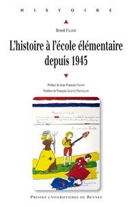 Benoît Falaize - L'histoire à l'école élementaire depuis 1945.