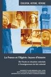 Benoît Falaize et Frédéric Abécassis - La France et l'Algérie : leçons d'histoire - De l'école en situation coloniale à l'enseignement du fait colonial.