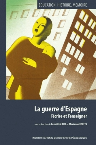 Benoît Falaize et Marianne Koreta - La guerre d'Espagne : l'écrire et l'enseigner.