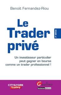 Benoît Fernandez-Riou - Le trader privé - Un investisseur particulier peut gagner en bourse comme un trader professionnel !.