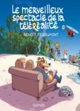 Benoît Feroumont - Le merveilleux spectacle de la  téléréalité.