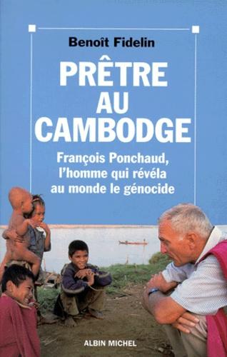 PRETRE AU CAMBODGE. François Ponchaud, l'homme qui révéla au monde le génocide