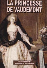 Benoît Florin - La princesse de Vaudemont (1762-1833) - La grande amie de Talleyrand.