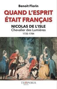 """Benoît Florin - Quand l'esprit était français - Nicolas de l'Isle, """"chevalier des Lumières""""."""
