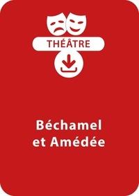 Benoît Fourchard - THEATRALE  : Béchamel et Amédée - Une pièce de théâtre à télécharger.
