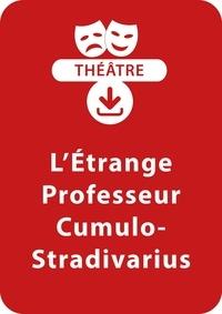Benoît Fourchard - THEATRALE  : L'étrange professeur Cumulo-Stradivarius - Une pièce de théâtre à télécharger.