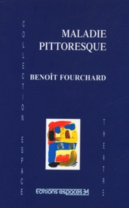 Benoît Fourchard - Maladie pittoresque.
